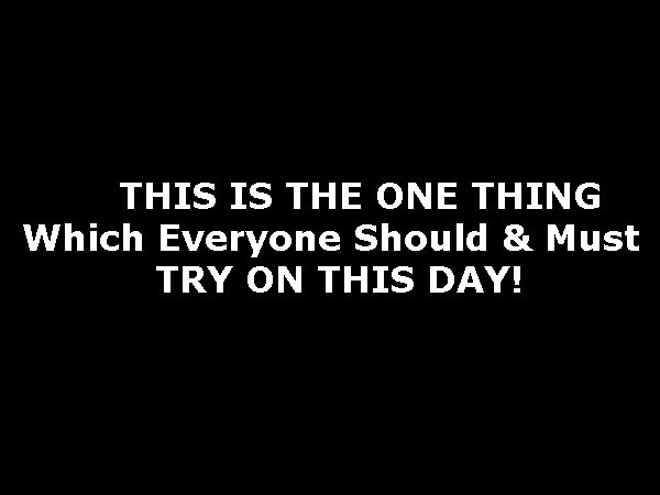 THIS IS THE ONE THING Which Everyone Should TRY ON THIS DAY!