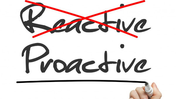Be Proactive Rather Than Reactive
